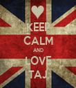 KEEP CALM AND LOVE TAJ - Personalised Tea Towel: Premium