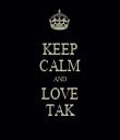 KEEP CALM AND LOVE TAK - Personalised Tea Towel: Premium