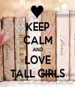 KEEP CALM AND LOVE TALL GIRLS - Personalised Tea Towel: Premium