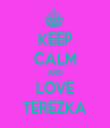 KEEP CALM AND LOVE TEREZKA - Personalised Tea Towel: Premium