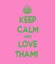 KEEP CALM AND LOVE THAMI  - Personalised Tea Towel: Premium