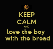 KEEP CALM AND love the boy   with the bread - Personalised Tea Towel: Premium