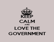 KEEP CALM AND LOVE THE GOVERNMENT - Personalised Tea Towel: Premium