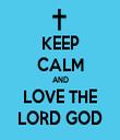 KEEP CALM AND LOVE THE LORD GOD - Personalised Tea Towel: Premium