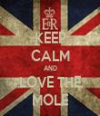 KEEP CALM AND LOVE THE MOLE - Personalised Tea Towel: Premium