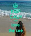KEEP CALM AND love the see - Personalised Tea Towel: Premium