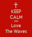 KEEP CALM AND Love The Waves - Personalised Tea Towel: Premium