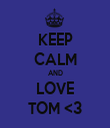 KEEP CALM AND LOVE TOM <3 - Personalised Tea Towel: Premium