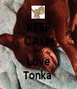 KEEP CALM AND Love Tonka  - Personalised Tea Towel: Premium
