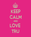KEEP CALM AND LOVE  TRU - Personalised Tea Towel: Premium