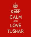 KEEP CALM AND LOVE TUSHAR - Personalised Tea Towel: Premium