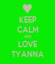 KEEP CALM AND LOVE TYANNA - Personalised Tea Towel: Premium