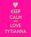KEEP CALM AND LOVE TYTIANNA - Personalised Tea Towel: Premium