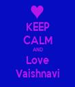 KEEP CALM AND Love Vaishnavi - Personalised Tea Towel: Premium