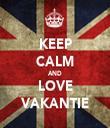 KEEP CALM AND LOVE VAKANTIE - Personalised Tea Towel: Premium