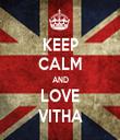 KEEP CALM AND LOVE VITHA - Personalised Tea Towel: Premium