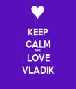 KEEP CALM AND LOVE VLADIK - Personalised Tea Towel: Premium