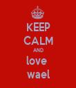 KEEP CALM AND love  wael - Personalised Tea Towel: Premium