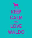 KEEP CALM AND LOVE WALDO - Personalised Tea Towel: Premium