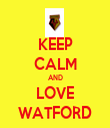 KEEP CALM AND LOVE WATFORD - Personalised Tea Towel: Premium