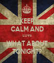 KEEP CALM AND LOVE WHAT ABOUT TONIGHT? - Personalised Tea Towel: Premium
