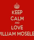 KEEP CALM AND LOVE WILLIAM MOSELEY - Personalised Tea Towel: Premium