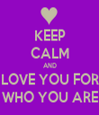KEEP CALM AND LOVE YOU FOR WHO YOU ARE - Personalised Tea Towel: Premium