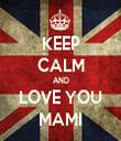 KEEP CALM AND LOVE YOU MAMI - Personalised Tea Towel: Premium