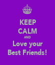 KEEP CALM AND Love your Best Friends! - Personalised Tea Towel: Premium