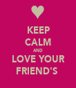 KEEP CALM AND LOVE YOUR FRIEND'S  - Personalised Tea Towel: Premium