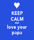 KEEP CALM AND love your papa - Personalised Tea Towel: Premium