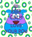 KEEP CALM AND LOVE YOUR POU - Personalised Tea Towel: Premium