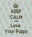 KEEP CALM AND Love  Your Puppy - Personalised Tea Towel: Premium
