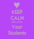 KEEP CALM AND LOVE Your Students - Personalised Tea Towel: Premium