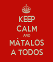 KEEP CALM AND MÁTALOS A TODOS - Personalised Tea Towel: Premium