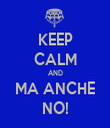 KEEP CALM AND MA ANCHE NO! - Personalised Tea Towel: Premium