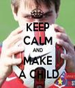 KEEP CALM AND MAKE  A CHILD - Personalised Tea Towel: Premium