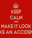 KEEP CALM AND MAKE IT LOOK LIKE AN ACCIDENT - Personalised Tea Towel: Premium