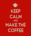 KEEP CALM AND MAKE THE COFFEE - Personalised Tea Towel: Premium