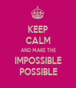 KEEP CALM AND MAKE THE IMPOSSIBLE POSSIBLE - Personalised Tea Towel: Premium