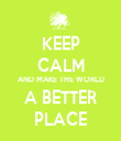 KEEP CALM AND MAKE THE WORLD A BETTER PLACE - Personalised Tea Towel: Premium