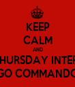 KEEP CALM AND MAKE THURSDAY INTERESTING GO COMMANDO - Personalised Tea Towel: Premium