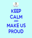 KEEP CALM AND MAKE US PROUD - Personalised Tea Towel: Premium