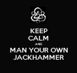 KEEP CALM AND MAN YOUR OWN  JACKHAMMER  - Personalised Tea Towel: Premium