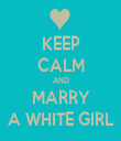 KEEP CALM AND MARRY A WHITE GIRL - Personalised Tea Towel: Premium