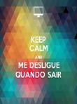 KEEP CALM AND ME DESLIGUE  QUANDO SAIR  - Personalised Tea Towel: Premium
