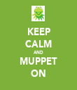 KEEP CALM AND MUPPET ON - Personalised Tea Towel: Premium