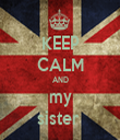 KEEP CALM AND my sister  - Personalised Tea Towel: Premium