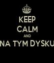 KEEP CALM AND NA TYM DYSKU  - Personalised Tea Towel: Premium