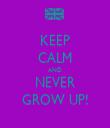 KEEP CALM AND NEVER GROW UP! - Personalised Tea Towel: Premium